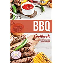 BBQ Cookbook: Amazing Collections of BBQ Recipes in One Recipe Book
