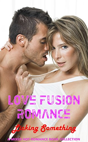 Love Fusion Romance: Licking Something: A Mixed Hot Romance Book Collection