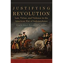 Justifying Revolution: Law, Virtue, and Violence in the American War of Independence (Political Violence in North America)