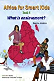Africa for Smart Kids Book 6 - What is enslavement?: What is enslavement? (GloBUNTU Books)
