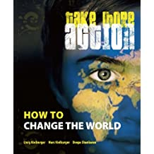 Take More Action: How to Change the World