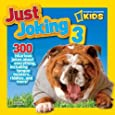 National Geographic Kids Just Joking 3: 300 Hilarious Jokes About Everything, Including Tongue Twisters, Riddles, and More!