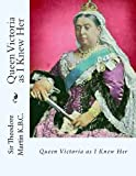 Queen Victoria As I Knew Her, Theodore Martin, 1482358816