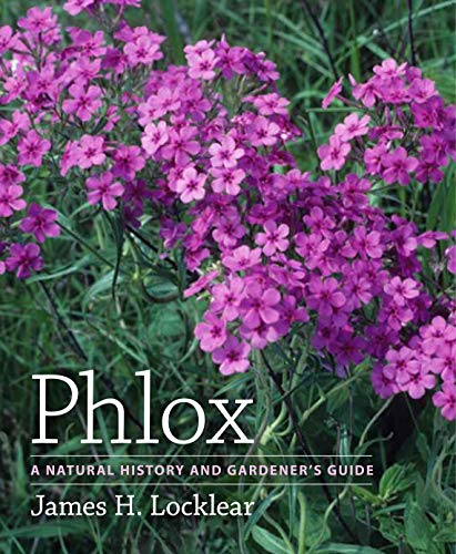 Phlox: A Natural History and Gardeners Guide James H. Locklear