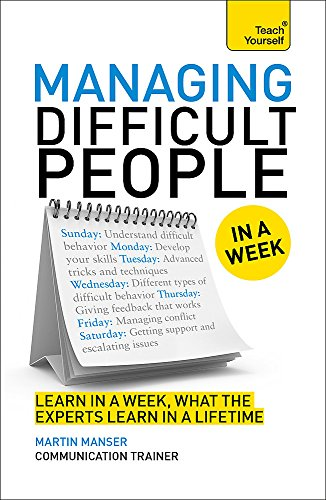Managing Difficult People in a Week: A Teach Yourself Guide