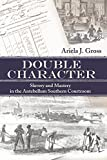 img - for Double Character: Slavery and Mastery in the Antebellum Southern Courtroom (Studies in the Legal History of the South Ser.) book / textbook / text book