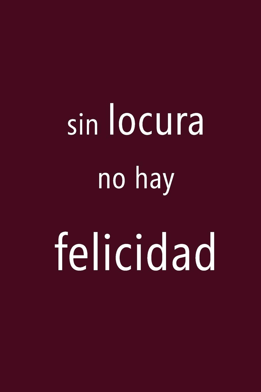 Sin locura no hay felicidad: Libreta, bloc de notas con 100 ...