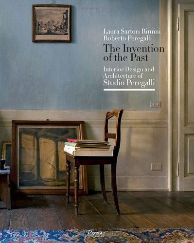 The Invention of the Past: Interior Design and Architecture of Studio Peregalli by Rizzoli