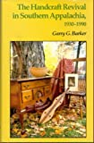 The Handcraft Revival in Southern Appalachia, 1930-1990, Barker, Garry G., 0870497030