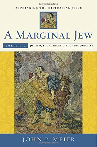 A Marginal Jew: Rethinking the Historical Jesus, Volume V: Probing the Authenticity of the Parables (The Anchor Yale Bible Reference Library) (Name The Two Original Sources For Catholic Teaching)