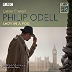 Philip Odell: Collected Cases - The Lady in a Fog: Classic Radio Crime | Lester Powell