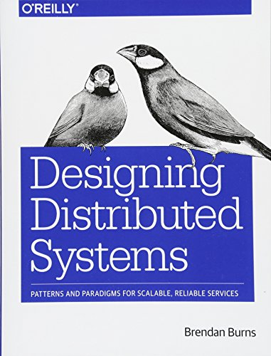 Designing Distributed Systems: Patterns and Paradigms for Scalable, Reliable Services by O'Reilly Media