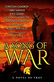 A Song of War: a novel of Troy by [Quinn, Kate, Cameron, Christian, Turney, SJA, Hawker, Libbie, Thornton, Stephanie, Shecter, Vicky Alvear, Whitfield, Russell]