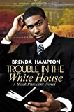 img - for Trouble in the White House: A Black President Novel book / textbook / text book