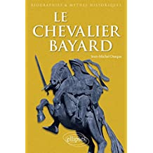 Le Chevalier Bayard (biographies et Mythes Historiques)
