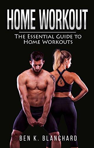 Home Workout: The Essential Guide to Home Workout (Get Healthier and Stronger at Home with over 25 workout plans-No Gym)