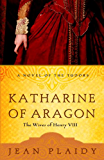 Katharine of Aragon: The Story of a Spanish Princess and an English Queen (A Novel of the Tudors Book 2)