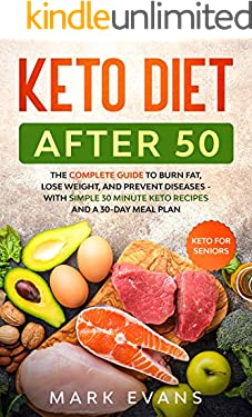 Keto Diet After 50: Keto for Seniors – The Complete Guide to Burn Fat, Lose Weight, and Prevent Diseases - With Simple 30 Minute Recipes and a 30-Day Meal Plan