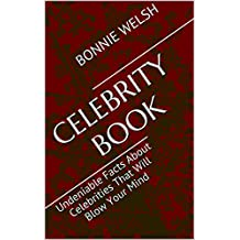 Celebrity Book: Undeniable Facts About Celebrities That Will Blow Your Mind