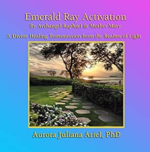 Emerald Ray Activation by Archangel Raphael and Mother Mary