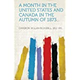 A Month in the United States and Canada in the Autumn of 1873...