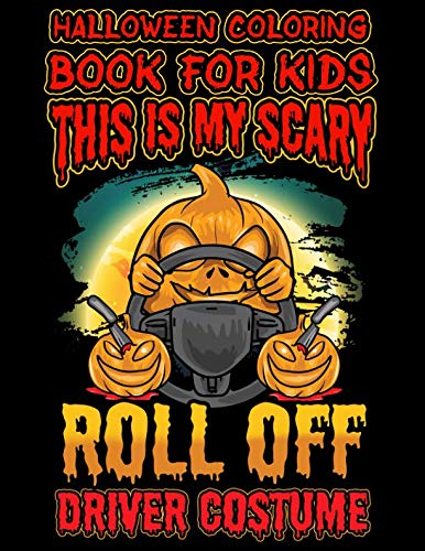 Halloween Coloring Book For Kids This Is My Scary Roll Off Driver Costume: Halloween Kids Coloring Book with Fantasy Style Line Art Drawings (Creepy Coloring Halloween Books) ()