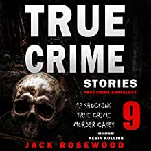 True Crime Stories Volume 9: 12 Shocking True Crime Murder Cases Audiobook by Jack Rosewood Narrated by Kevin Kollins
