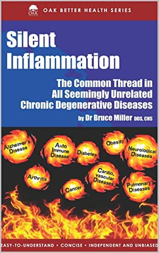 Silent Inflammation: The Common Thread In All Seemingly Unrelated Chronic Degenerative Diseases (Oak Better Health Series)