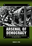 Arsenal of Democracy: The American Automobile Industry in World War II (Great Lakes Books Series), Charles K. Hyde, 0814339514
