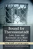 img - for Bound for Theresienstadt: Love, Loss and Resistance in a Nazi Concentration Camp book / textbook / text book