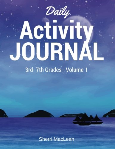 Daily Activity Journal 3rd-7th Grade: 70 Daily Writing Prompts, 70 Fun Activities, Integrated Grammar Drills (Daily Activity Journals) (Volume 1)