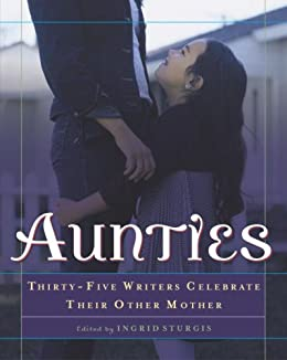 Aunties: Thirty-Five Writers Celebrate Their Other Mother by [Sturgis, Ingrid]