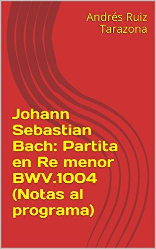 Descargar Libro Johann Sebastian Bach: Partita En Re Menor Bwv.1004 Andrés Ruiz Tarazona