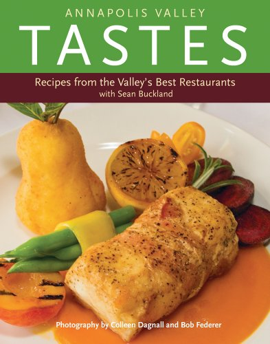 Annapolis Valley Tastes: Recipes from the Valley's Best Restaurants by Sean Buckland