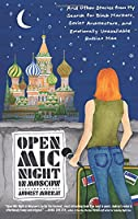 Open Mic Night in Moscow: And Other Stories from My Search for Black Markets, Soviet Architecture, and Emotionally Unavailable Russian Men