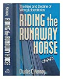 Riding the Runaway Horse: The Rise and Decline of Wang Laboratories