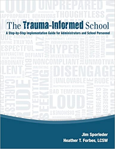 The How And Why Of Trauma Informed >> The Trauma Informed School A Step By Step Implementation Guide For