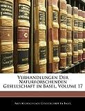 Verhandlungen der Naturforschenden Gesellschaft in Basel (German Edition), , 1142272389