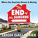 The End of the Suburbs: Where the American Dream is Moving Audiobook by Leigh Gallagher Narrated by Jessica Geffen