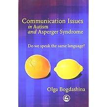Communication Issues In Autism And Asperger Syndrome: Do We Speak The Same Language? by Bogdashina, Olga (2004) Paperback