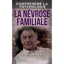 Comprendre La Psychologie: La Nevrose Familiale (comprendre la nevrose, la psychose, la perversion et l'hysterie) (French Edition)