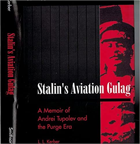 Stalin's Aviation Gulag. A Memoir of Andrei Tupolev and the Purge Era