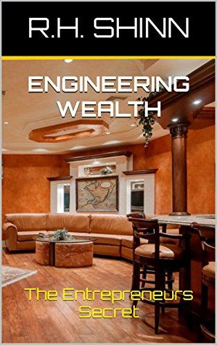 ENGINEERING WEALTH: The Entrepreneurs Secret By [Shinn, R.H.]