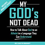 My God's Not Dead: How to Talk About God to an Atheist in a Language They Can Understand | Lance Orndorff