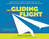 : The Gliding Flight: Simple Fun with a Sheet of Paper--Make and Fly 20 Original Paper Airplanes Using No Glue or Cutting