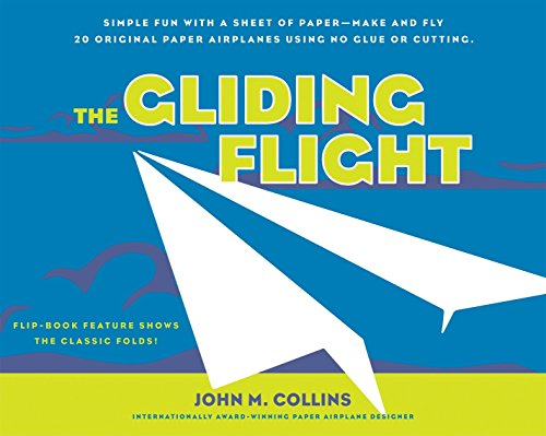 The Gliding Flight: Simple Fun with a Sheet of Paper-Make and Fly 20 Original Paper Airplanes Using No Glue or Cutting