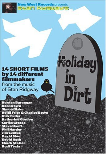 Stan Ridgway's Holiday In Dirt: 14 Short Films by 14 different Filmmakers