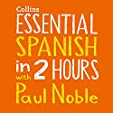 Essential Spanish in Two Hours Rede von Paul Noble Gesprochen von: Paul Noble