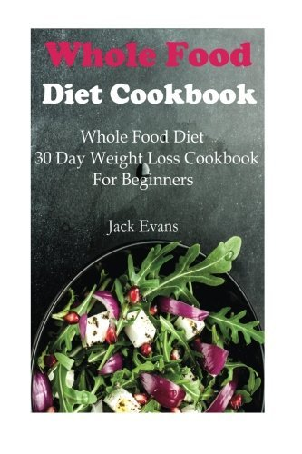 Download Whole Food Diet Cookbook: Whole Food Diet 30 Day Weight Loss Cookbook For Beginners pdf epub