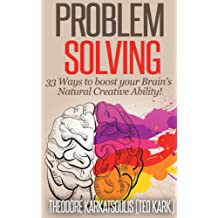 Problem Solving: 33 Ways to boost your Brain's Natural Creative Ability!